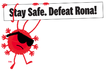 Stay Safe. Defeat Rona!